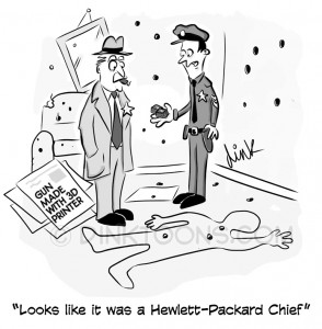 Looks like it was a Hewlett-Packard Chief - 3D printer gun cartoon by cartoonist Chris Williams